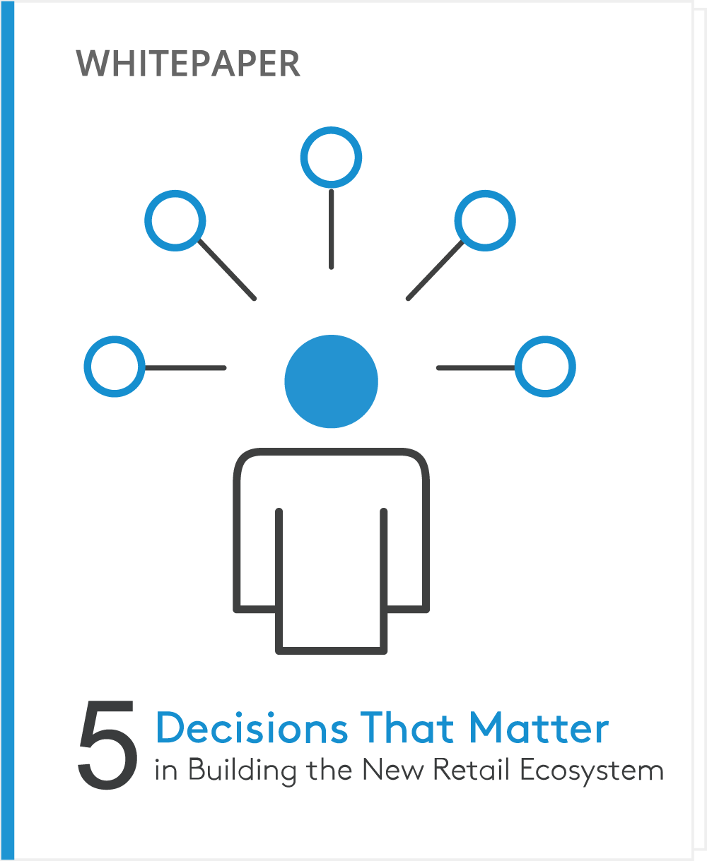 The Five Decisions That Matter in Building the New Retail Ecosystem